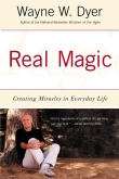 Real Magic Creating Miracles in Everyday Life, Wayne W Dyer